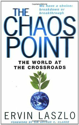 The Chaos Point: The World at the Crossroads By Ervin Laszlo. 9780749927165