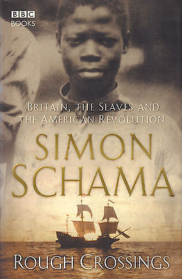 ROUGH CROSSINGS (BRITAIN, THE SLAVE AND THE AMERICAN REVOLUTION) - S. Schama