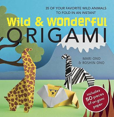 Wild & Wonderful Origami: 35 of Your Favourite Wild Animals to Fold in an...