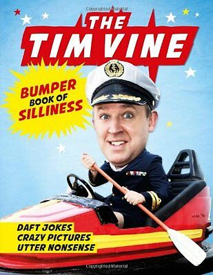 The Tim Vine Bumper Book of Silliness: Daft Jokes, Crazy Pictures, Utter Nonsen