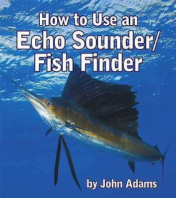 How to Use a Fish Finder/Echo Sounder a Book by John Adams