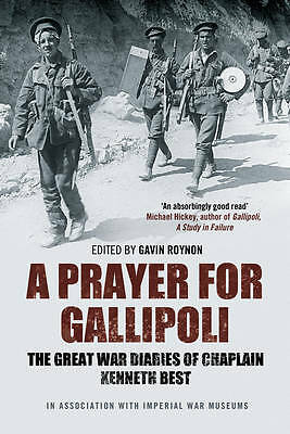 A Prayer for Gallipoli: The Great War Diaries of Chaplain Kenneth Best, , New Bo