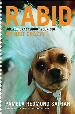 Rabid: Are You Crazy About Your Dog or Just Crazy?, New, Redmond Satran, Pamela