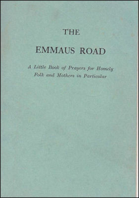 The Emmaus road: A little book of prayers for homely folk and mothers in parti..