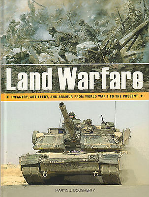 Land Warfare (Infantry, Artillery And Armour From World War I To The Present)