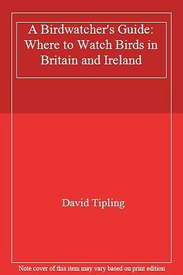 A Birdwatchers Guide Where To Watch Birds In Britain And Ireland By David Tip