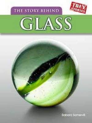 The Story Behind Glass (True Stories), Somervill, Barbara A., New Book