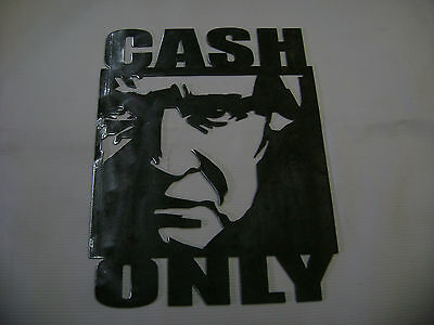 metal plasma cut CASH ONLY SIGN, FOR YOU JOHNNY CASH LOVERS