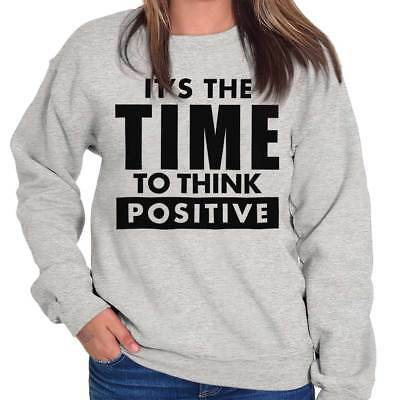 Time To Think Positive Inspiring Motivating Crewneck Sweat Shirts Sweatshirts