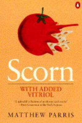 Scorn with Added Vitriol By Matthew Parris. 9780140178517
