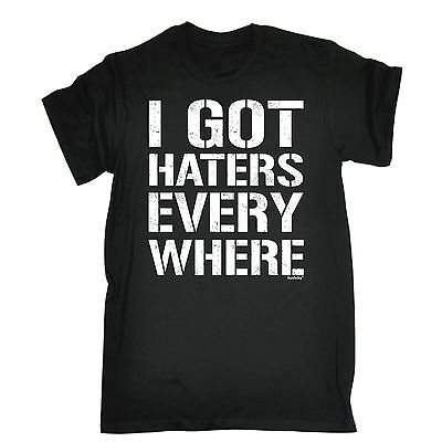 b5f63789 I GOT HATERS EVERY WHERE T-SHIRT rude offensive funny birthday gift 123t  present