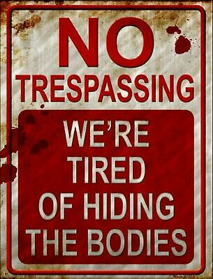 No Trespassing We're Tired of Hiding the Bodies Funny Metal Sign