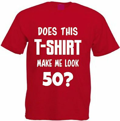 Does This T-Shirt Make Me Look 50? Funny Fiftieth Birthday Gift 50th
