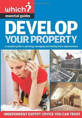 Develop Your Property: A Complete Guide to Planning, Managing and Funding Home