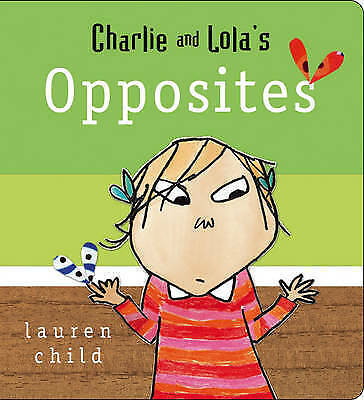NEW  -  CHARLIE AND LOLA ( BOARD BOOK)  OPPOSITES  Lauren Child