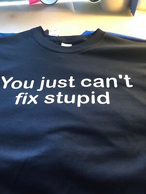 t-shirt You just cant fix Stupid dummy funny humor party custom made order