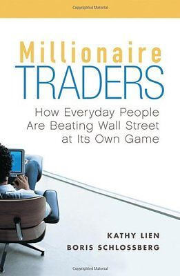 Millionaire Traders: How Everyday People are Beating Wall Street at Its Own  Ga