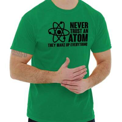 Never Trust an Atom Funny Science Nerd Geek Chemistry College T-Shirt Tee