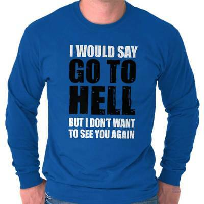 Go To Hell Funny Sarcastic Attitude Gift Long Sleeve T Shirts Tees Tshirts