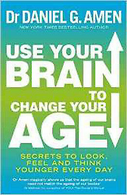 Use Your Brain to Change Your Age: Secrets to look, feel and think younger every