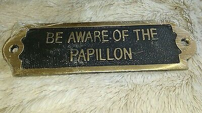 BEWARE - Be Aware of the Papillon Solid Brass Sign  DOG LOVER GIFT IDEA