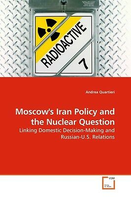 Andrea Quartieri , Moscow's Iran Policy and the Nuclear Ques ... 9783639233520