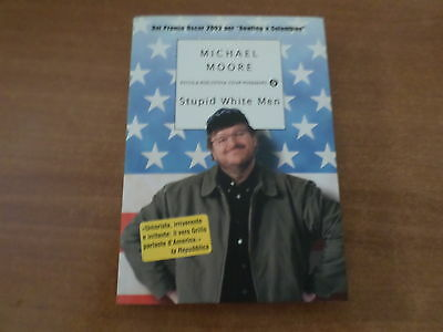 Michael Moore STUPID WHITE MEN Mondadori 2004