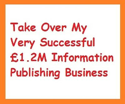 Take Over My Very Successful £1.2M Information Publishing Business ** Latest **