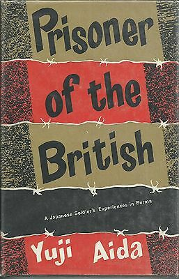 Prisoner of the British: A Japanese Soldier's Experiences in Burma by Yuji Aida