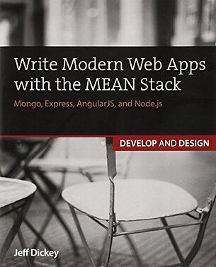 Write Modern Web Apps with the MEAN Stack: Mongo Express AngularJS and Node.js
