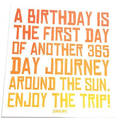 A Birthday is the 1st Day of another 365 Day...Humor Card Greeting Quotable NEW