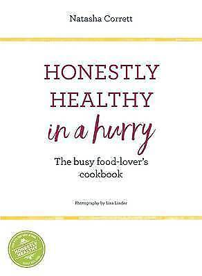 Honestly Healthy in a Hurry: The Busy Food-Lover's Cookbook by Natasha...