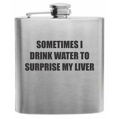 Sometimes I Drink Water Stainless Steel Hip Flask 6oz Funny Drinking Gift