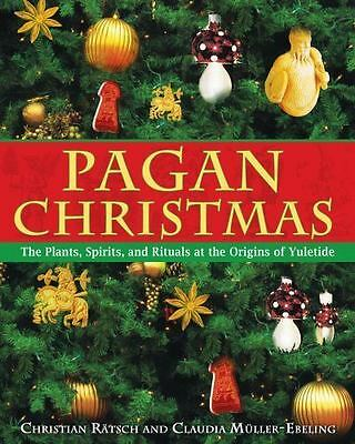 PAGAN CHRISTMAS: THE Plants, Spirits, and Rituals at the Origins of