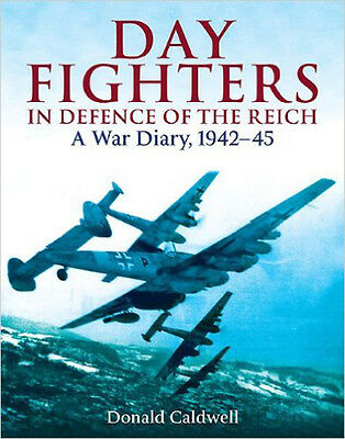 Day Fighters in Defence of the Reich: A War Diary, 1942-45, New, Donald L. Caldw
