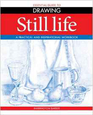 Essential Guide to Drawing: Still Life - A Practical and Inspirational Workbook,