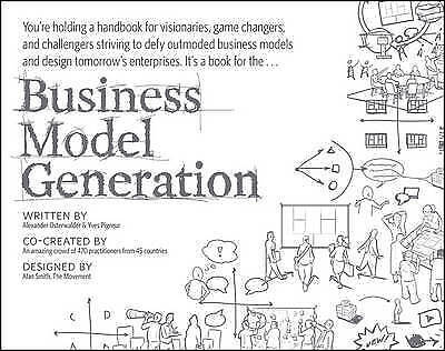 Business Model Generation: A Handbook for Visionaries, Game Changers Osterwalder