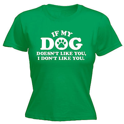 IF MY DOG DOESNT LIKE YOU WOMENS T-SHIRT tee cats dogs pets funny mothers day