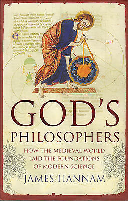 GOD'S PHILOSOPHERS (H0W THE MEDIEVAL WORLD LAID THE FOUNDATIONS) - James Hannam