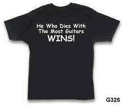He Who Dies With The Most Guitars, Wins! - S,m,l,xl,xxl
