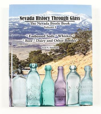 NEVADA BOTTLE BOOK  volume I ~ NEVADA HISTORY THROUGH GLASS (By Fred N. Holabird