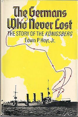 The Germans Who Never Lost, The Story of the Konigsberg by Edwin P. Holt