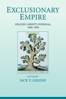 Exclusionary Empire: English Liberty Overseas, 1600-1900, , New Book