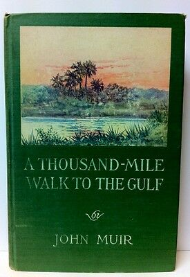 """John Muir, """"A Thousand Mile Walk to The Gulf"""", First Edition, C. 1916 Vintage"""