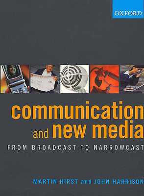 Communication and New Media: From Broadcast to Narrowcast by Martin Hirst, John…