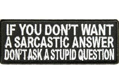 If You Don't Want A Sarcastic Answer Don't Ask A Stupid Question Biker Patch