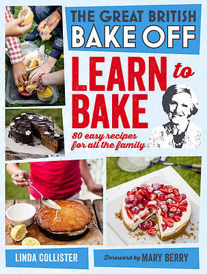 Great British Bake Off: Learn to Bake: 80 Easy Recipes for All the Family by Lo…