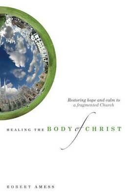 Healing the Body of Christ: Restoring Hope and Calm to a Fragmented Church, Ames