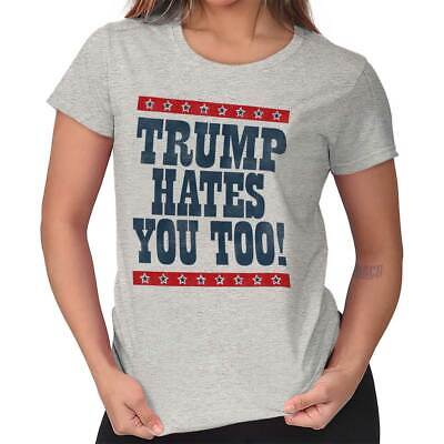 Donald Trump Hates You Too Funny Political Sarcastic Insult Ladies Tee Shirt T