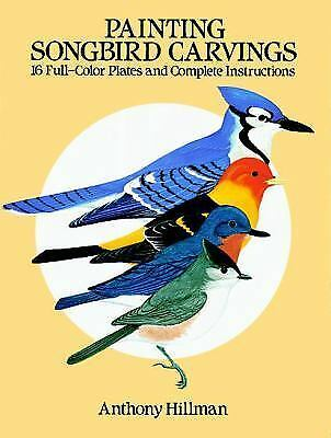 Painting Songbird Carvings: 16 Plates, Instructions - Anthony Hillman (1988 pb)